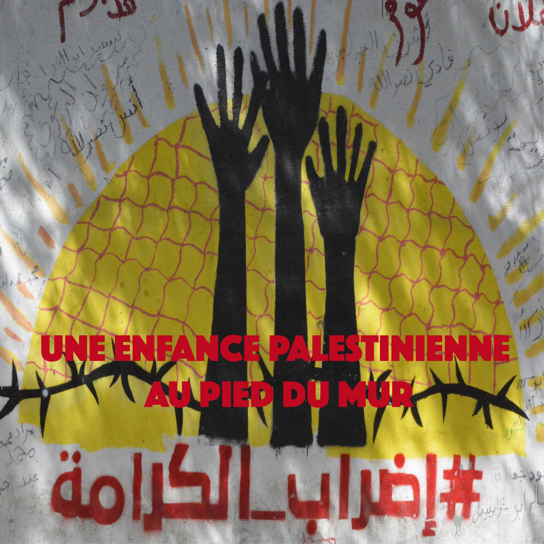 Le film: Une Enfance Palestinienne au pied du Mur